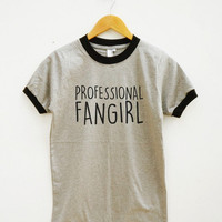 Professional Fangirl Shirt Funny Slogan Fashion Tumblr Shirt Instagram Rad Tee Women Tee Shirt Men Tee Shirt Ringer Shirt Short Sleeve Shirt