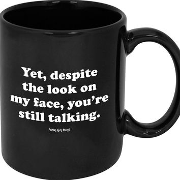Despite The Look On My Face You're Still Talking Coffee Mug Cup