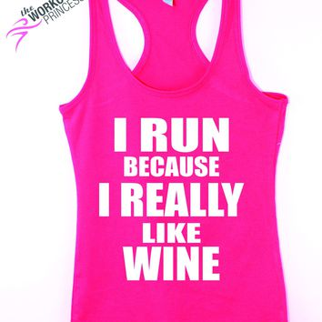 I Run Because I Really Like Wine  - Funny Tank - Fitness Jersey Tank.