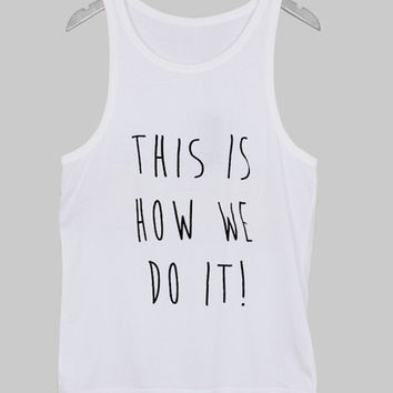 this is how we do it Tank Top