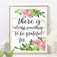 Printable wisdom quotes, There is always something to be grateful for, gratitude quotes wall art, quote prints, wall quotes, framed quotes