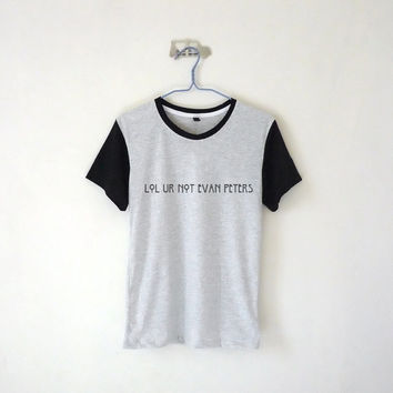 Lol Ur Not Evan Peters Baseball Tee / Unisex Tshirt  /  Tumblr Inspired / White, Grey / Black Collar + Sleeve / Custom Name / Plus Size