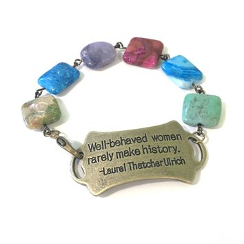Well Behaved Women Rarely Make History Quote Bracelet // Inspirational Jewelry // Gift for Her