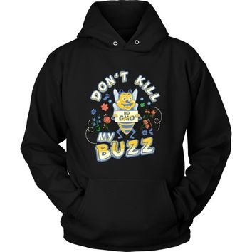 Don't Kill My Buzz: No GMO Save the Bees - Hoodie