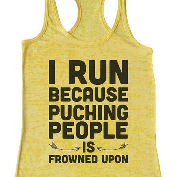 "Womens Tank Top ""I RUN because puching people is frowned upon"" 1071 Womens Funny Burnout Style Workout Tank Top, Yoga Tank Top, Funny I RUN because puching people is frowned upon Top"