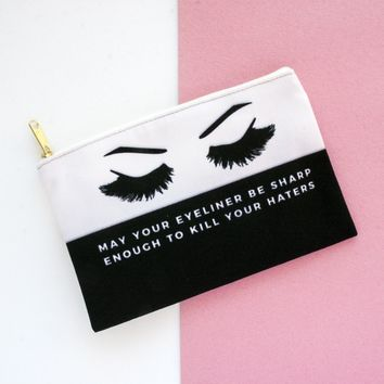May Your Eyeliner Be Sharp Enough To Kill Your Haters - Makeup Bag, Pouch/Wristlet