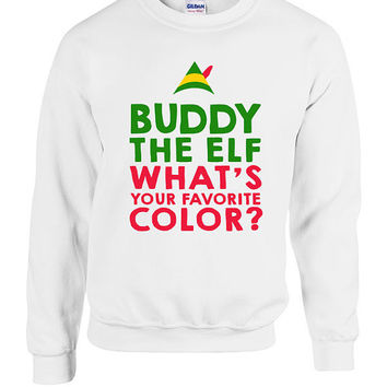 buddy the elf what your favorite color crewneck sweater sweatshirt hoodie funny gift xmas present holiday - Buddy The Elf Christmas Sweater