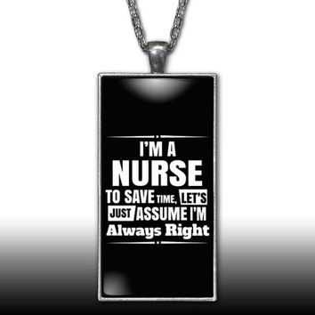 Nurse Pendant Charm Necklace I'm A Nurse Assume I'm right Cute Funny LPN RN Gift Black Custom Charm Necklace Silver Plated Jewelry