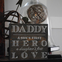 Daddy A sons first hero a daughters first love - Hand Painted Sign