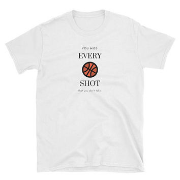 You Miss Every Shot You Don't Take Short-Sleeve Unisex T-Shirt in White | Unisex Gift | Gifts for Him | Gifts for Her | Inspiration