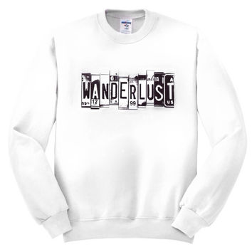 Wanderlust - desire to travel Crewneck sweatshirt screen print unisex adults men's clothing women's clothing cheap affordable golden youth