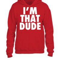 I'm That Dude Nike Funny Design - UNISEX HOODIE