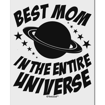 """Best Mom in the Entire Universe Aluminum 8 x 12"""" Sign by TooLoud"""