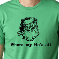 Where my ho's at funny Christmas T shirt screenprinted  Santa Humor Tee