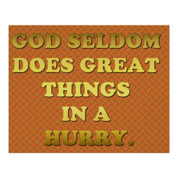 God Seldom Does Great Things In A Hurry. Poster