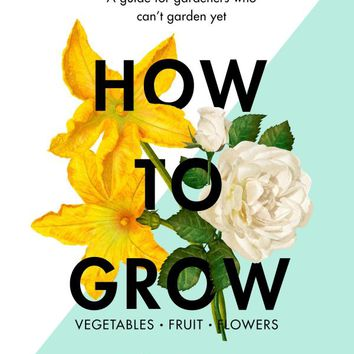 How to Grow Hardcover – February 23, 2017