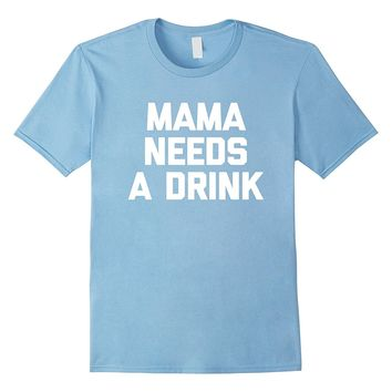 Mama Needs A Drink T-Shirt funny saying mom Mother's Day tee