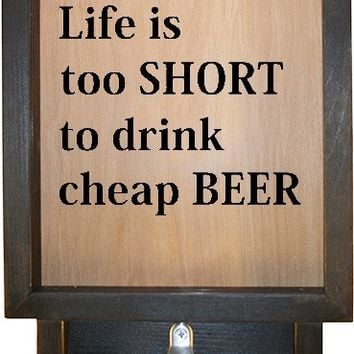 "Wooden Shadow Box Bottle Cap Holder with Bottle Opener 9""x15"" - Life is too short to drink cheap"