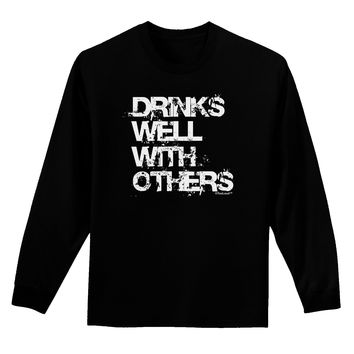 Drinks Well With Others Adult Long Sleeve Dark T-Shirt by TooLoud