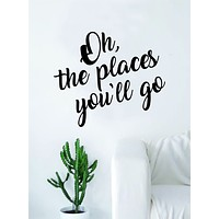 Oh the Places You'll Go Quote Be You Decal Sticker Wall Vinyl Decor Art Living Room Bedroom Inspirational Adventure Travel Explore Wanderlust