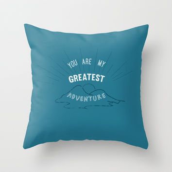YOU ARE MY GREATEST ADVENTURE Throw Pillow by studiomarshallarts