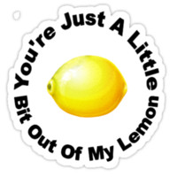 You're Just A Little Bit Out Of My Lemon