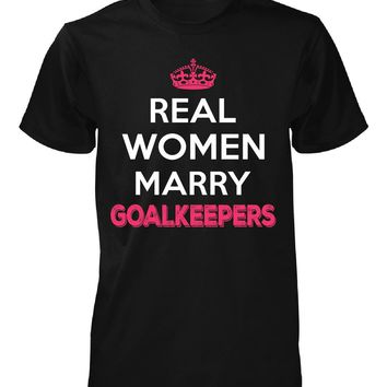 Real Women Marry Goalkeepers. Cool Gift - Unisex Tshirt