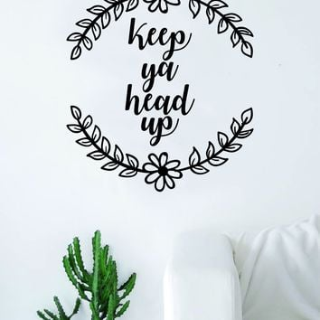 Keep Ya Head Up Flowers Quote Wall Decal Sticker Room Art Vinyl Inspirational Gangsta Cute Tupac Hip Hop Rap Floral