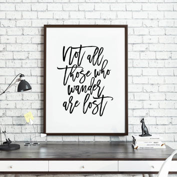 PRINTABLE Art,Not All Who Wander Are Lost,Travel Poster,Hand Lettering,Quote Prints,Typography Print,Wall Art,Travel Gift,Inspirational Art