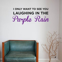 Vinyl Wall Word Decal - I Only Want To See You Laughing In the Purple Rain - Prince Purple Rain Lyrics - Decal - Home Decor - Wall Word