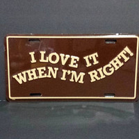 I Love It When Im Right Vintage Vanity License Novelty Car Truck Accessory She Shed Man Cave Retro Metal Wall Sign Decor Hanging Gift