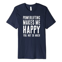 Powerlifting Makes Me Happy Gym Sport Exercise Humor T Shirt