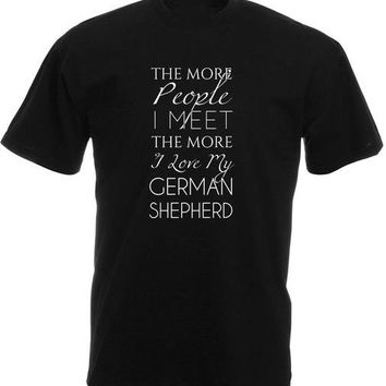 The More People I Meet The More I Love My German Shepherd T-Shirt - Men's Tops