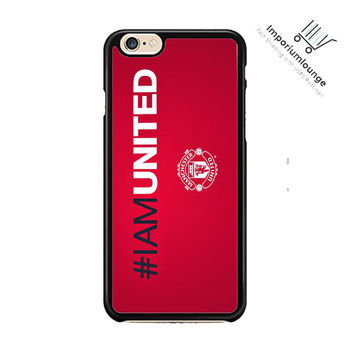 iam united manchester united For iPhone 6 Plus iPhone 6 Case