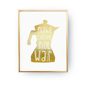 Make Coffee Not War, Motivational Quote, Real Gold Foil, Typography Print, Kitchen Decor, Coffee Lover Print, Kitchen Art, Coffee Kitchen