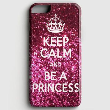 Keep Calm And Be A Princess iPhone 8 Case | casescraft