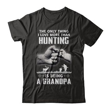 Only Thing I Love More Than Hunting Is Being A Grandpa Fathers Day