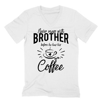Never mess with brother before he has his coffee hoodie funny gift idea birthday gift for brother bro V Neck T Shirt