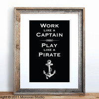 $12.00 Work Like a Captain Play Like a Pirate Small by Monorail on Etsy