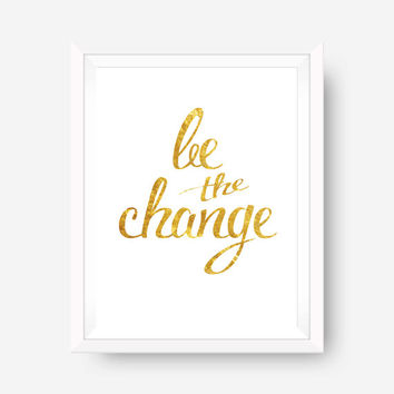 gold foil print inspirational print wall art print - be the change