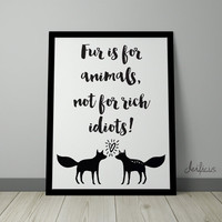 Fur is for animals not for rich idiots Digital Art Print - Inspirational Animal Rights Wall Art, Fur Fox Quote Art, Printable Typography Art