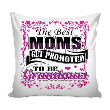 Graphic Pillow Cover The Best Moms Get Promoted To Be Grandmas