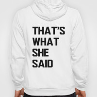 That's What She Said Hoody by Poppo Inc.