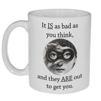 It Is Worse Than You Think, And They Are Out To Get You Mug