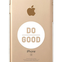 iPhone Rubber Case - Do Good - iPhone 6s case, iPhone 6 case, iPhone 6s+ case, iPhone 6 Plus case - Clear Flexible Rubber TPU case IC03
