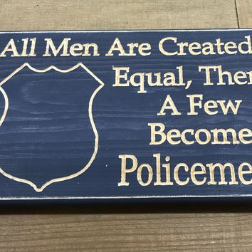 All Men Are Created Equal, Then A Few Become Policeman Sign