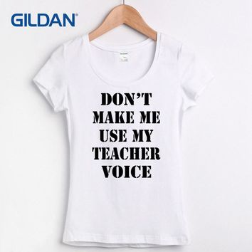 Womens Short T Shirt Don't Make Me Use My Teacher Voice Funny Cheap Funny Tee Shirt Round Neck T-shirt Women