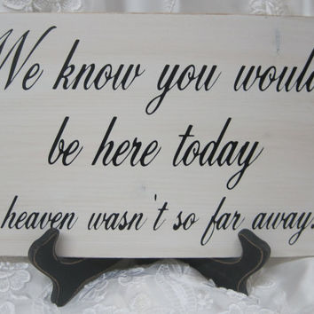Rustic Wedding Sign Memorial We know you would be Here Today if Heaven Wasn't so Far Away