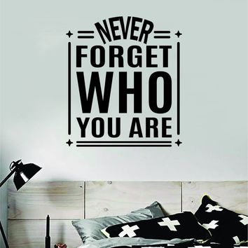 Never Forget Who You Are V2 Quote Wall Decal Sticker Bedroom Room Art Vinyl Inspirational Motivational Teen School Baby Nursery Kids Office Gym