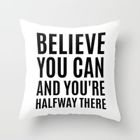 BELIEVE IN YOURSELF AND YOU'RE HALFWAY THERE Throw Pillow by CreativeAngel